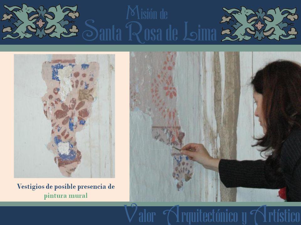 S anta R osa de L ima M isión de V alor A rquitectónico y A rtístico Vestigios de posible presencia de pintura mural