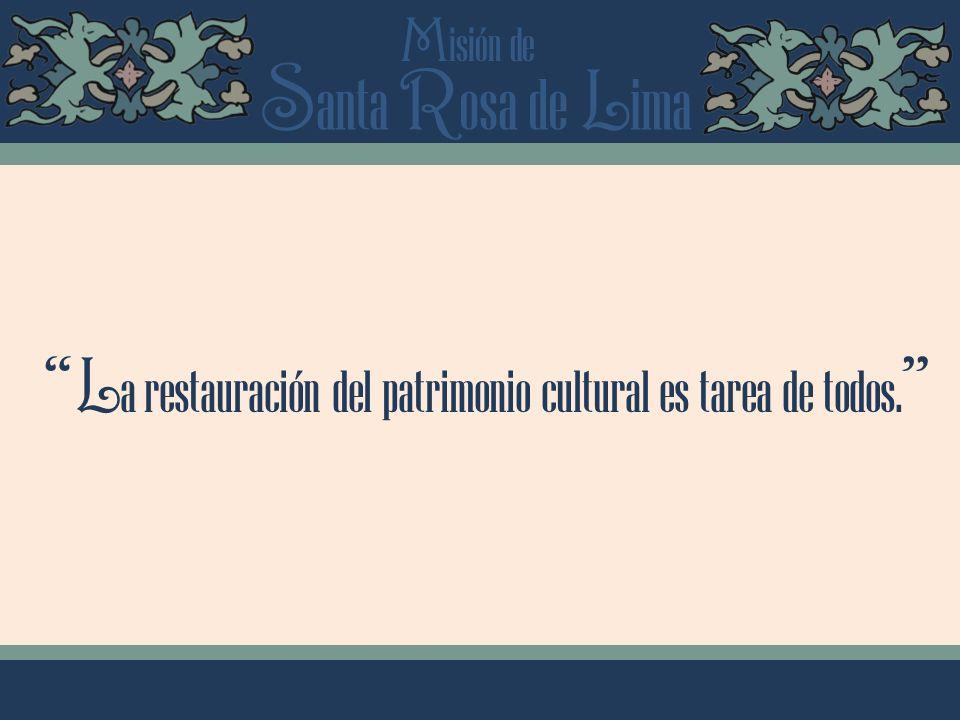 S anta R osa de L ima M isión de L a restauración del patrimonio cultural es tarea de todos.