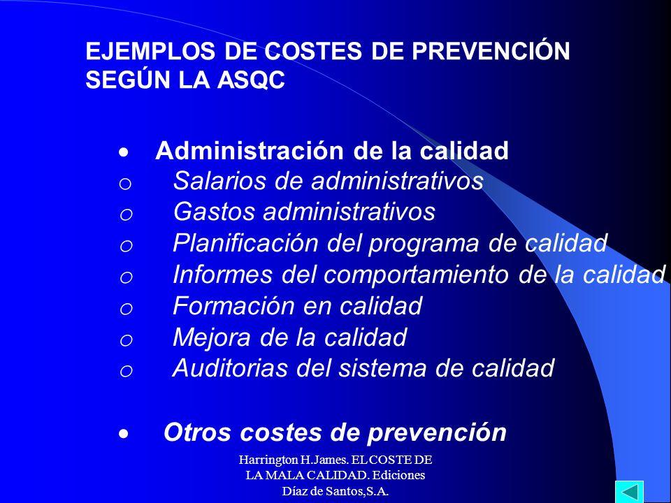 Harrington H.James. EL COSTE DE LA MALA CALIDAD. Ediciones Díaz de Santos,S.A. EJEMPLOS DE COSTES DE PREVENCIÓN SEGÚN LA ASQC Costes de prevención de