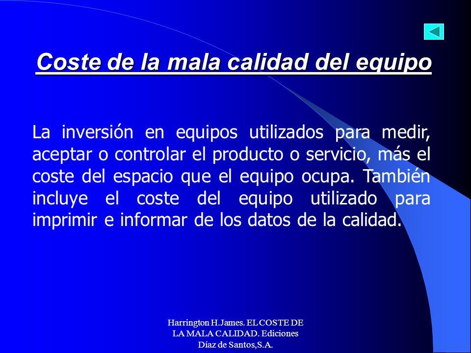 Harrington H.James. EL COSTE DE LA MALA CALIDAD. Ediciones Díaz de Santos,S.A. EJEMPLOS DE COSTES DE ERRORES EXTERNOS SEGÚN LA ASQC o lnvestigación de