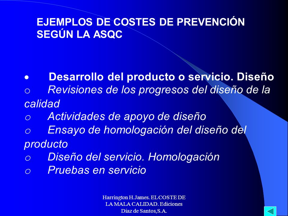 Harrington H.James. EL COSTE DE LA MALA CALIDAD. Ediciones Díaz de Santos,S.A. EJEMPLOS DE COSTES DE PREVENCIÓN SEGÚN LA ASQC Marketing, cliente, usua