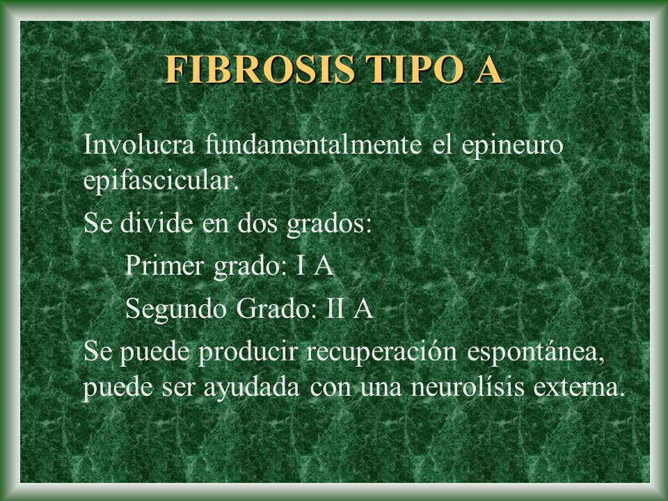 FIBROSIS TIPO A Involucra fundamentalmente el epineuro epifascicular. Se divide en dos grados: Primer grado: I A Segundo Grado: II A Se puede producir