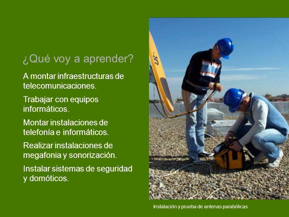 Instalación y prueba de antenas parabólicas A montar infraestructuras de telecomunicaciones.