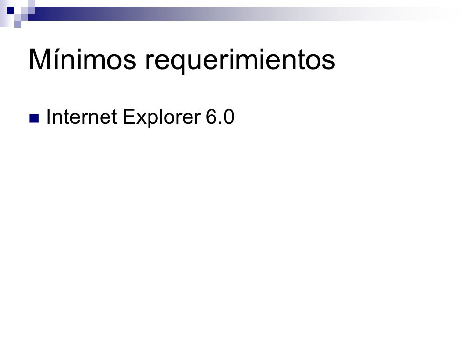 Mínimos requerimientos Internet Explorer 6.0