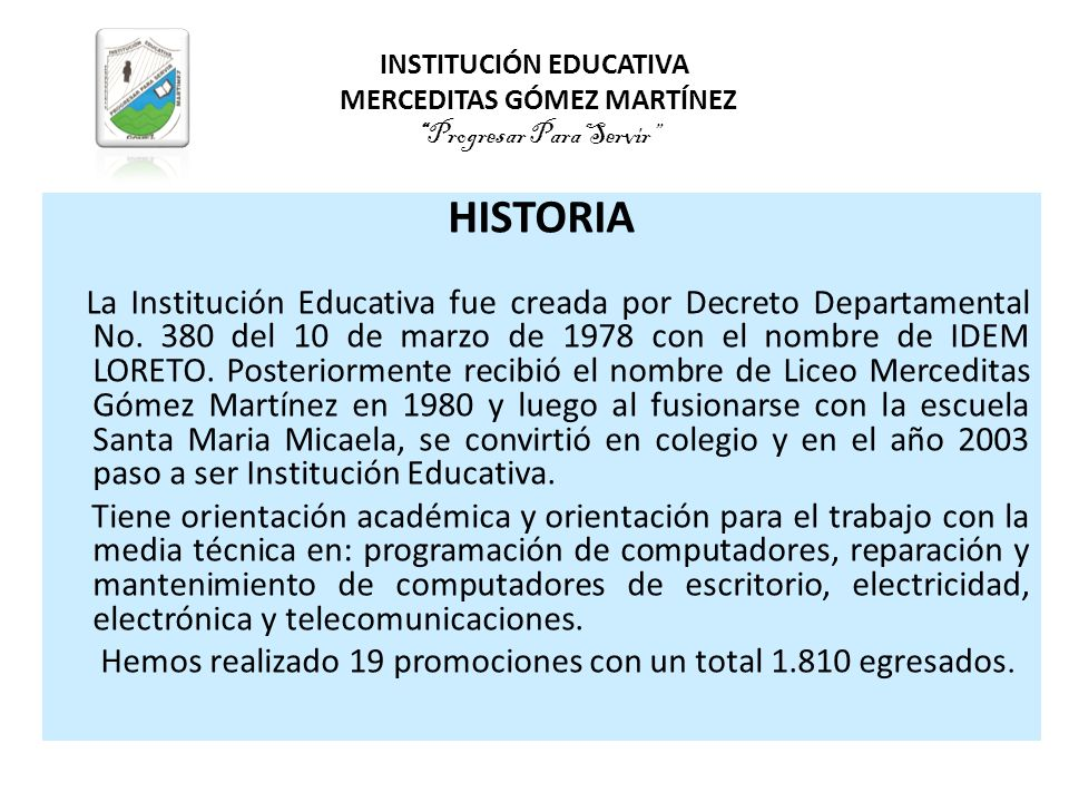 INSTITUCIÓN EDUCATIVA MERCEDITAS GÓMEZ MARTÍNEZProgresar Para Servir HISTORIA La Institución Educativa fue creada por Decreto Departamental No. 380 de