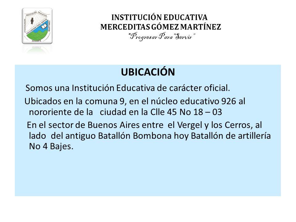 INSTITUCIÓN EDUCATIVA MERCEDITAS GÓMEZ MARTÍNEZProgresar Para Servir UBICACIÓN Somos una Institución Educativa de carácter oficial. Ubicados en la com