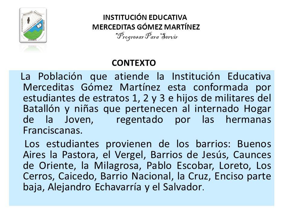INSTITUCIÓN EDUCATIVA MERCEDITAS GÓMEZ MARTÍNEZProgresar Para Servir La Población que atiende la Institución Educativa Merceditas Gómez Martínez esta