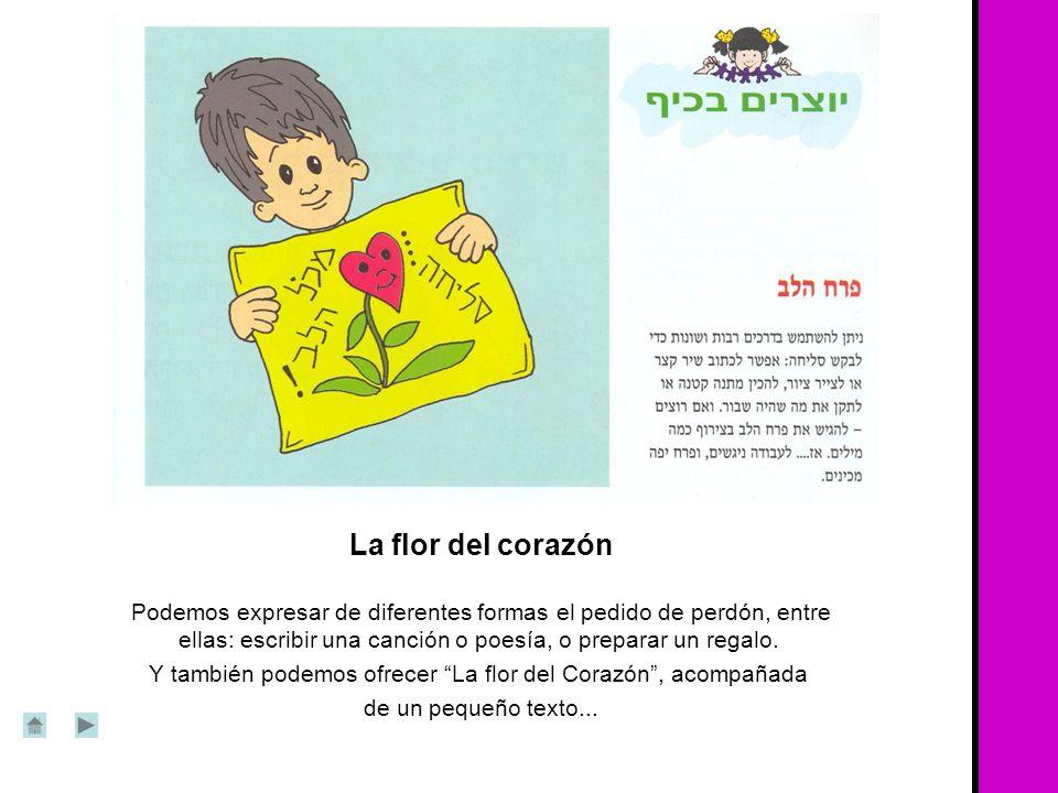 La flor del corazón Podemos expresar de diferentes formas el pedido de perdón, entre ellas: escribir una canción o poesía, o preparar un regalo. Y tam