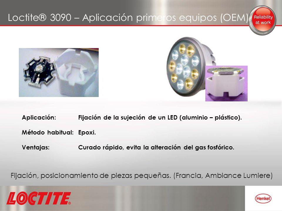 Loctite® 3090 – Aplicación primeros equipos (OEM) Fijación, posicionamiento de piezas pequeñas. (Francia, Ambiance Lumiere) Aplicación: Fijación de la