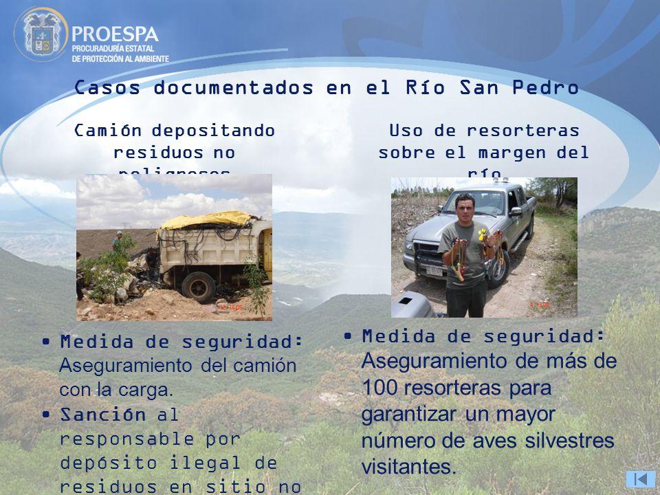 Casos documentados en el Río San Pedro Camión depositando residuos no peligrosos Medida de seguridad: Aseguramiento del camión con la carga. Sanción a