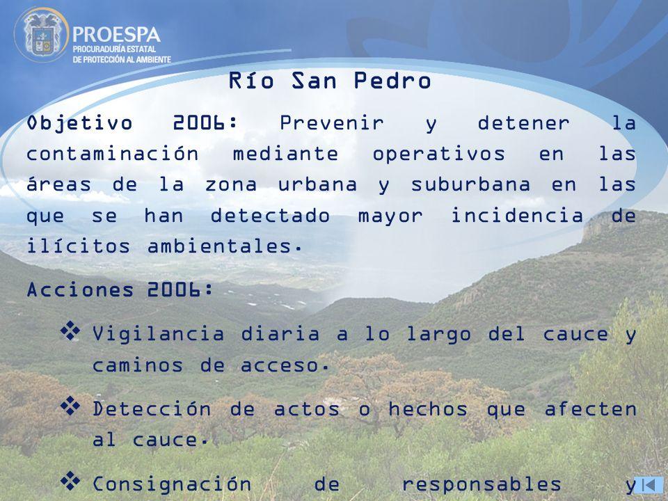 Río San Pedro Objetivo 2006: Prevenir y detener la contaminación mediante operativos en las áreas de la zona urbana y suburbana en las que se han dete