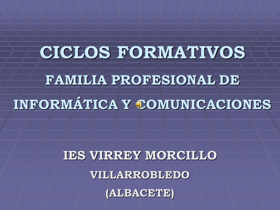 CICLOS FORMATIVOS FAMILIA PROFESIONAL DE INFORMÁTICA Y COMUNICACIONES IES VIRREY MORCILLO VILLARROBLEDO(ALBACETE)
