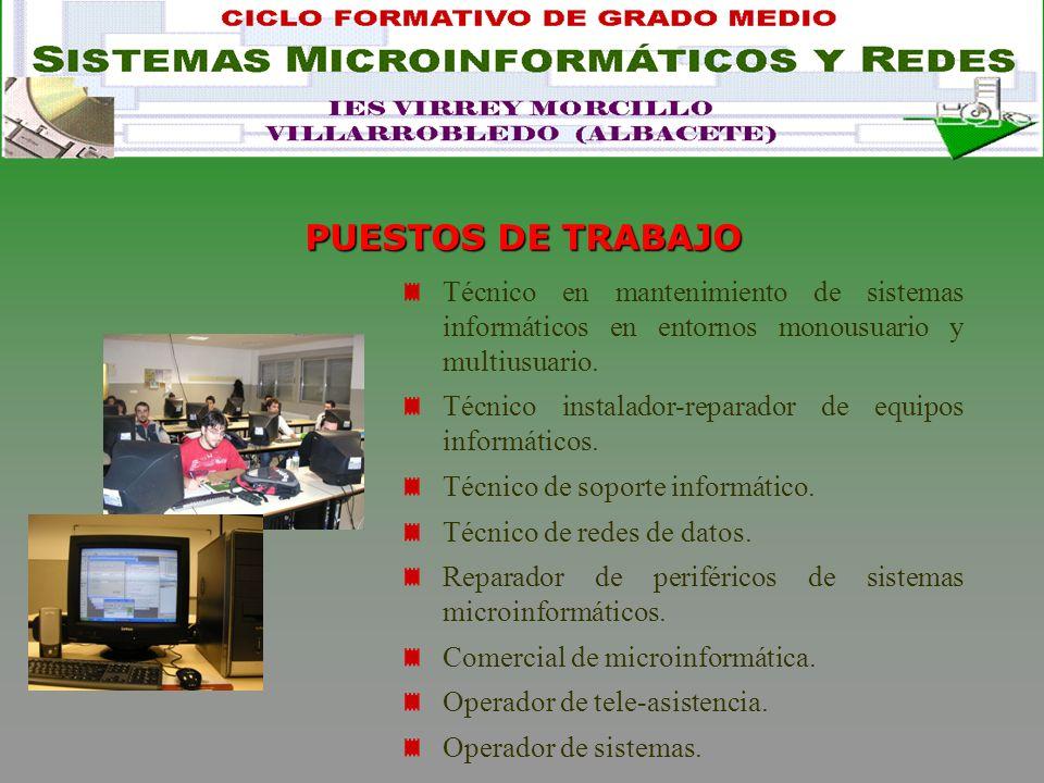 PUESTOS DE TRABAJO Técnico en mantenimiento de sistemas informáticos en entornos monousuario y multiusuario.