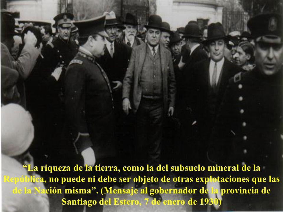 La riqueza de la tierra, como la del subsuelo mineral de la República, no puede ni debe ser objeto de otras explotaciones que las de la Nación misma.