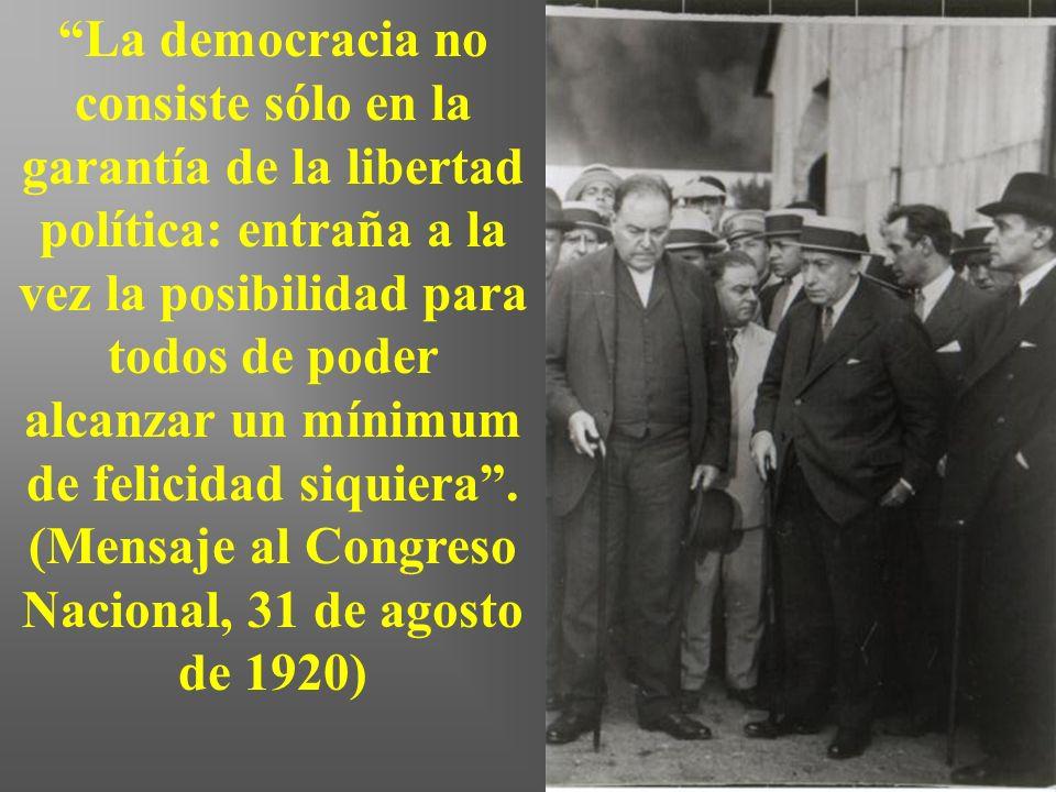 La democracia no consiste sólo en la garantía de la libertad política: entraña a la vez la posibilidad para todos de poder alcanzar un mínimum de felicidad siquiera.