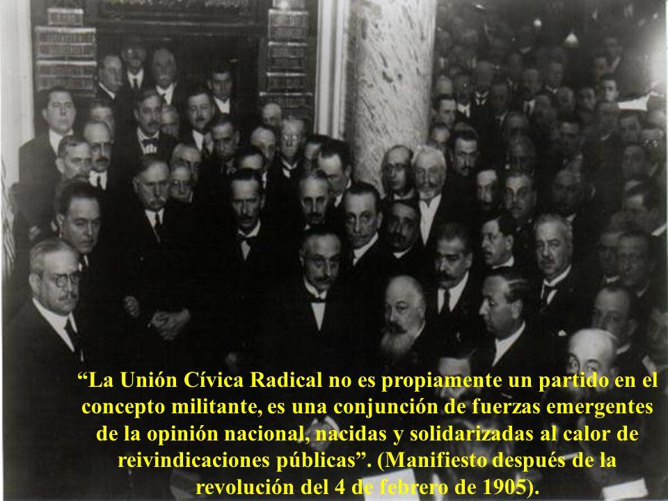 La Unión Cívica Radical no es propiamente un partido en el concepto militante, es una conjunción de fuerzas emergentes de la opinión nacional, nacidas y solidarizadas al calor de reivindicaciones públicas.