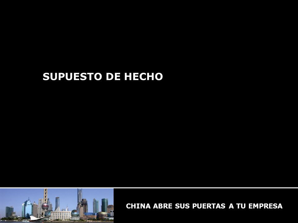 CHINA ABRE SUS PUERTAS A TU EMPRESA SUPUESTO DE HECHO CHINA ABRE SUS PUERTAS A TU EMPRESA