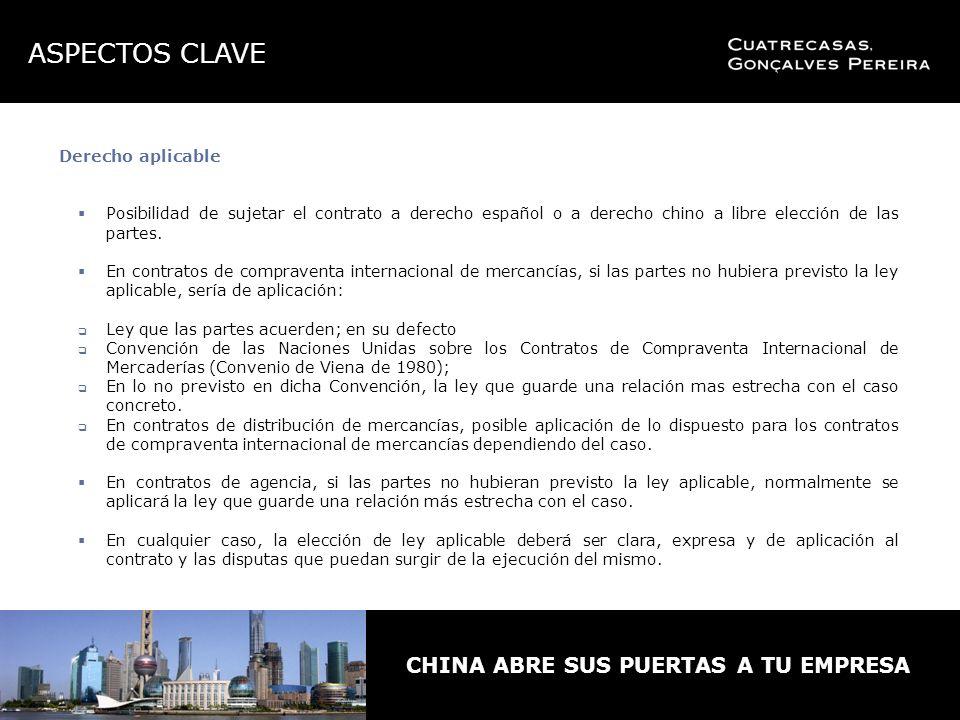 CHINA ABRE SUS PUERTAS A TU EMPRESA Derecho aplicable Posibilidad de sujetar el contrato a derecho español o a derecho chino a libre elección de las partes.