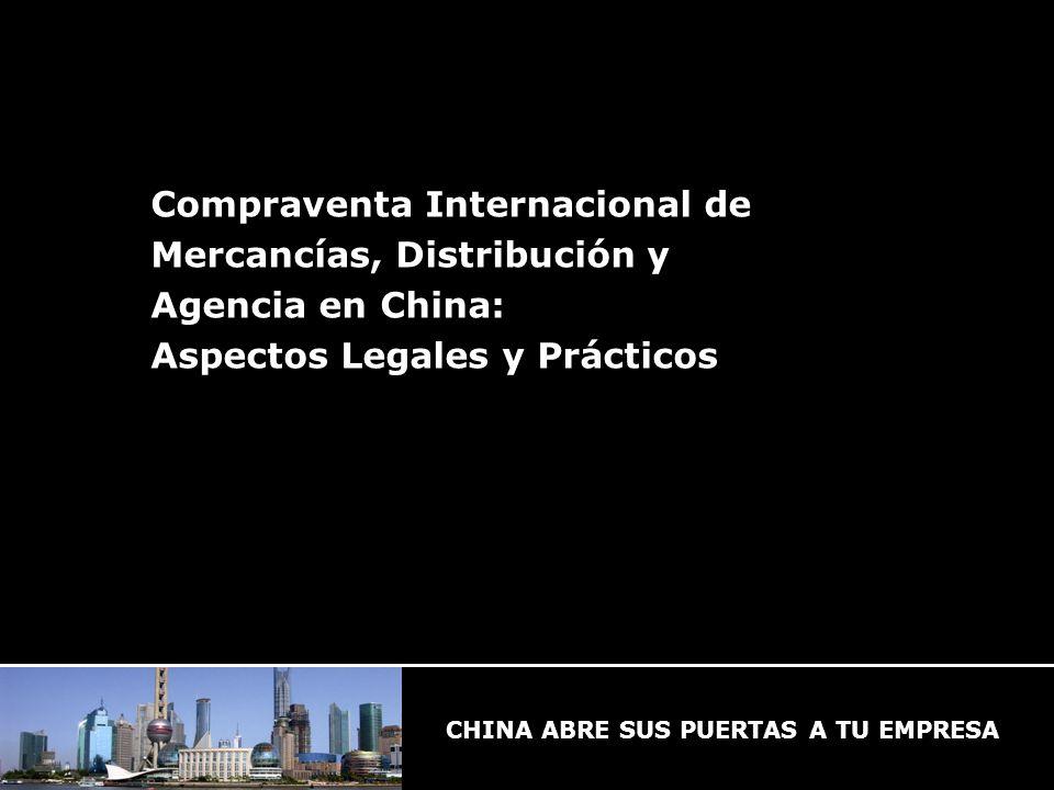 CHINA ABRE SUS PUERTAS A TU EMPRESA Compraventa Internacional de Mercancías, Distribución y Agencia en China: Aspectos Legales y Prácticos CHINA ABRE SUS PUERTAS A TU EMPRESA