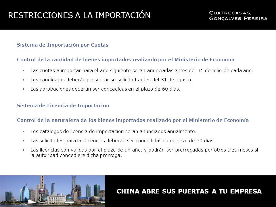 CHINA ABRE SUS PUERTAS A TU EMPRESA Sistema de Importación por Cuotas Control de la cantidad de bienes importados realizado por el Ministerio de Economía Las cuotas a importar para el año siguiente serán anunciadas antes del 31 de julio de cada año.