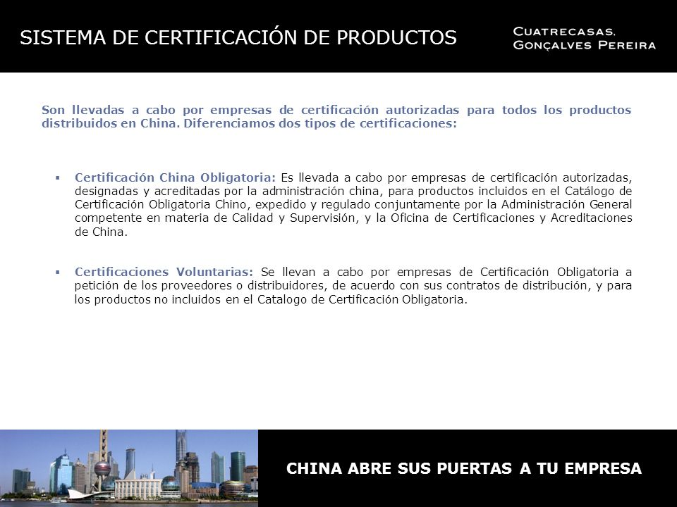 CHINA ABRE SUS PUERTAS A TU EMPRESA Son llevadas a cabo por empresas de certificación autorizadas para todos los productos distribuidos en China.
