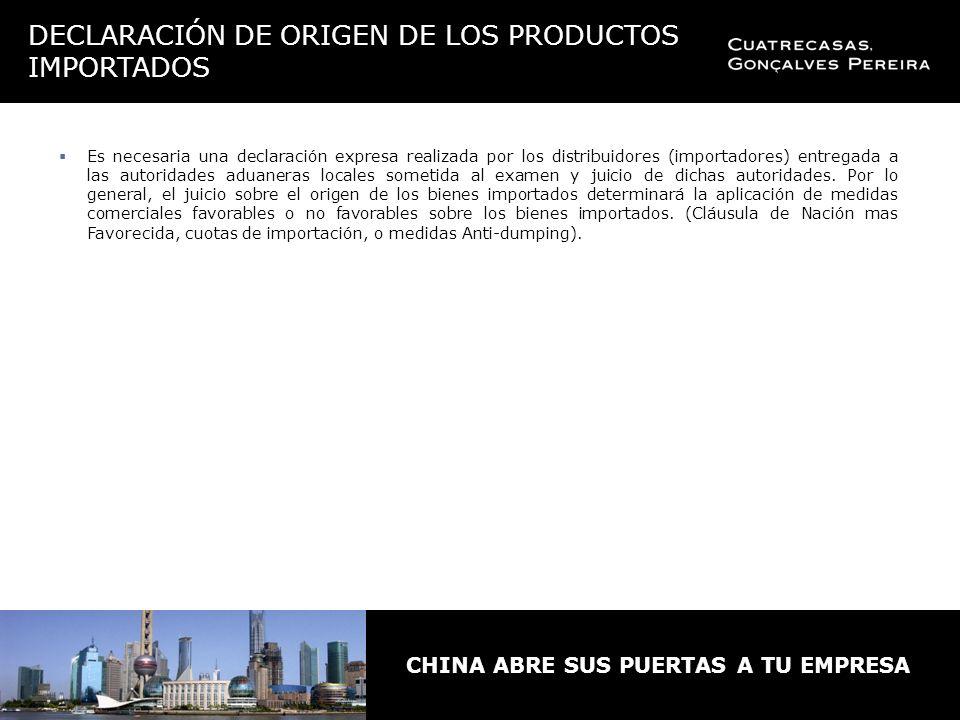 CHINA ABRE SUS PUERTAS A TU EMPRESA Es necesaria una declaración expresa realizada por los distribuidores (importadores) entregada a las autoridades aduaneras locales sometida al examen y juicio de dichas autoridades.
