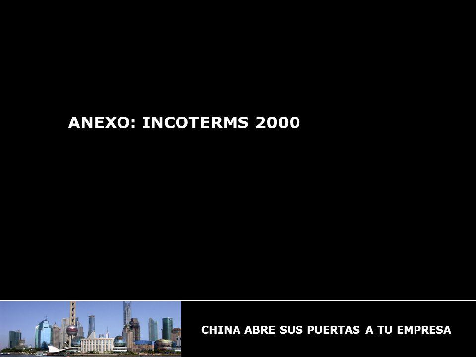 CHINA ABRE SUS PUERTAS A TU EMPRESA ANEXO: INCOTERMS 2000 CHINA ABRE SUS PUERTAS A TU EMPRESA