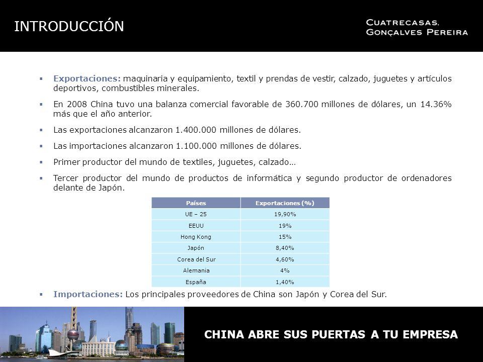 CHINA ABRE SUS PUERTAS A TU EMPRESA Exportaciones: maquinaria y equipamiento, textil y prendas de vestir, calzado, juguetes y artículos deportivos, combustibles minerales.