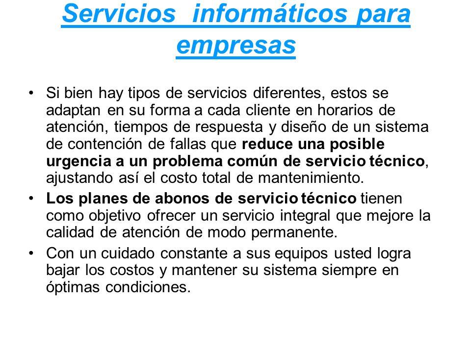 Servicios informáticos para empresas Si bien hay tipos de servicios diferentes, estos se adaptan en su forma a cada cliente en horarios de atención, t