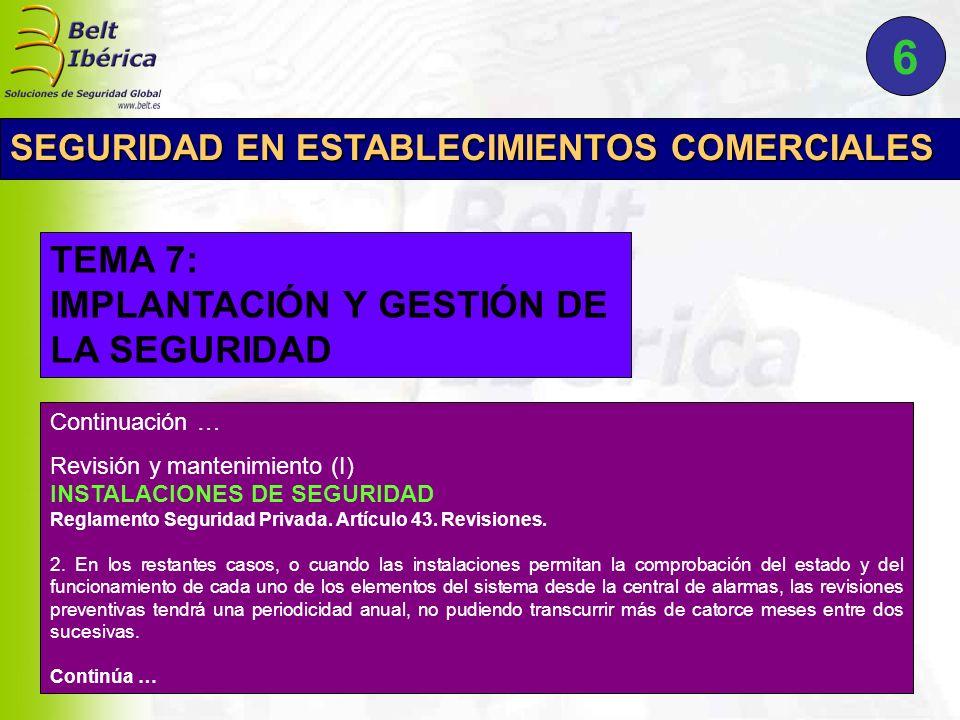 Continuación … Revisión y mantenimiento (I) INSTALACIONES DE SEGURIDAD Reglamento Seguridad Privada. Artículo 43. Revisiones. 2. En los restantes caso