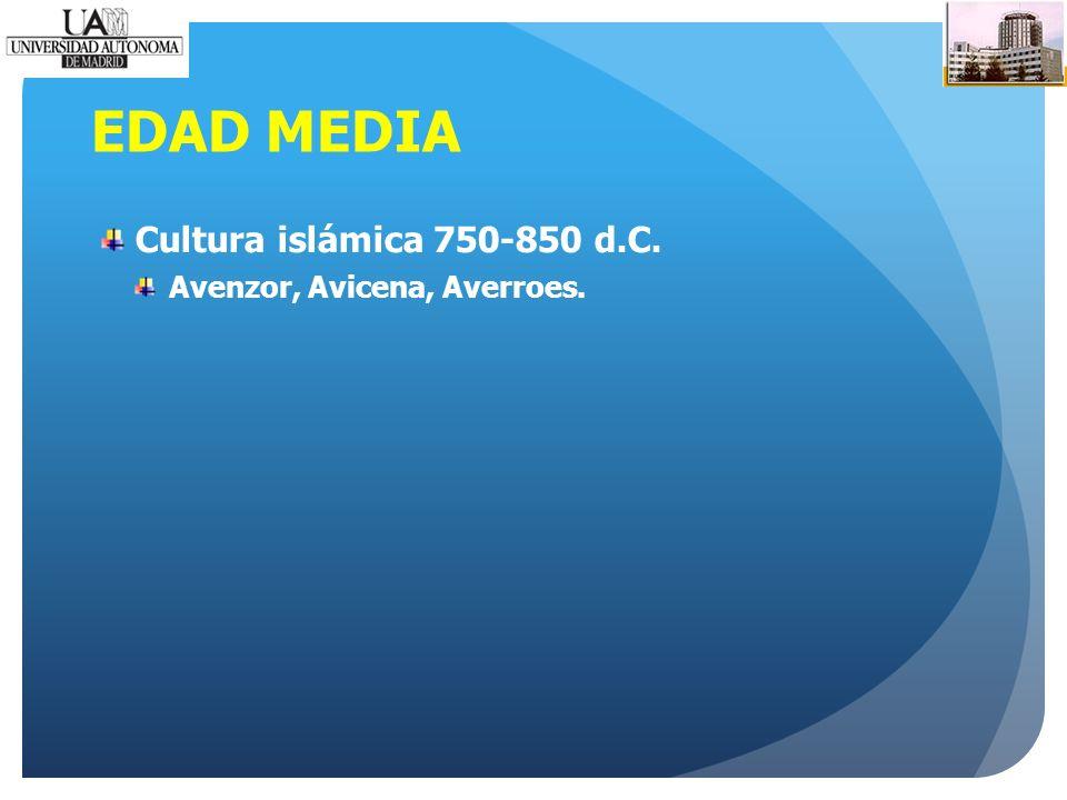 EDAD MEDIA Cultura islámica 750-850 d.C. Avenzor, Avicena, Averroes.