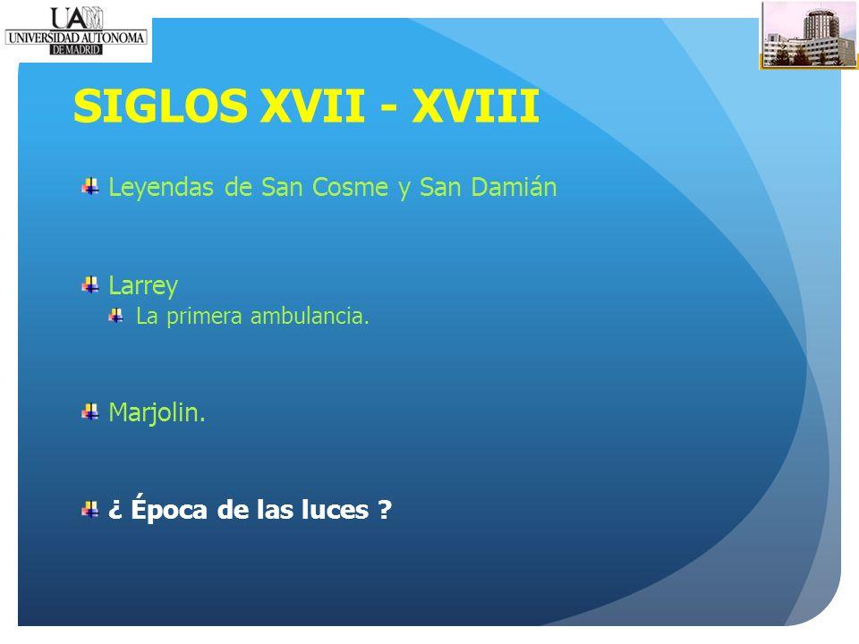 SIGLOS XVII - XVIII Leyendas de San Cosme y San Damián Larrey La primera ambulancia.