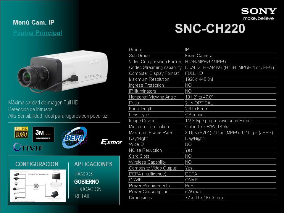 SNC-CH220 Página Principal 3 M … MEGAPIXELES E xmor Menú Cam. IP EDUCACION GOBIERNO RETAIL APLICACIONES BANCOS CONFIGURACION Máxima calidad de imagen