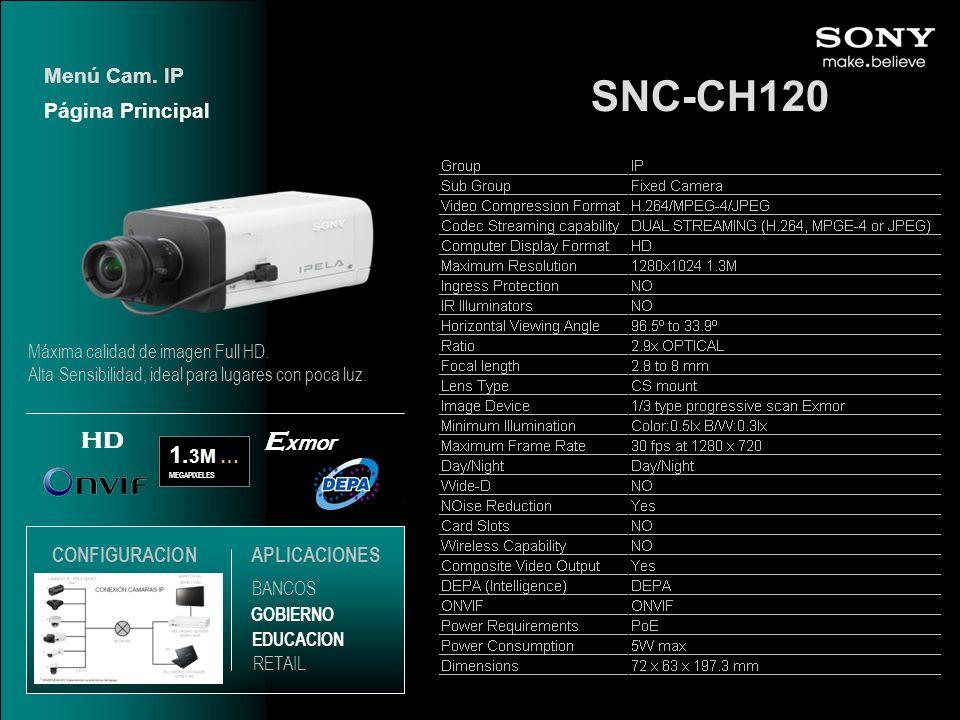 SNC-CH120 1. 3M … MEGAPIXELES E xmor HD Página Principal Menú Cam. IP EDUCACION GOBIERNO RETAIL APLICACIONES BANCOS CONFIGURACION Máxima calidad de im