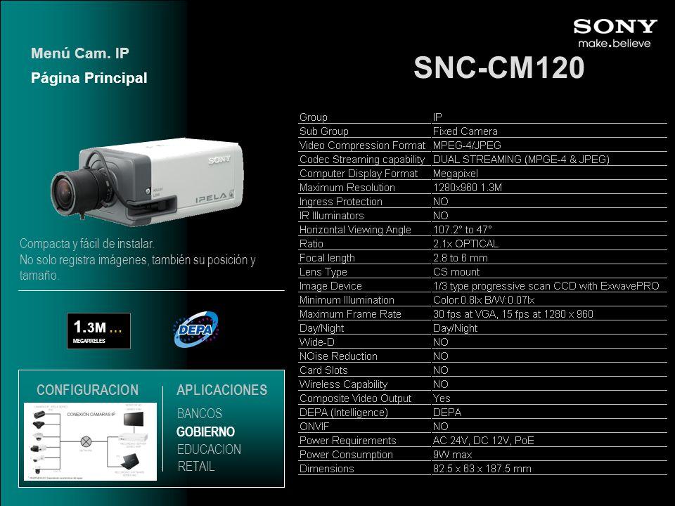 SNC-CM120 1. 3M … MEGAPIXELES Página Principal Menú Cam. IP EDUCACION GOBIERNO RETAIL APLICACIONES BANCOS CONFIGURACION Compacta y fácil de instalar.