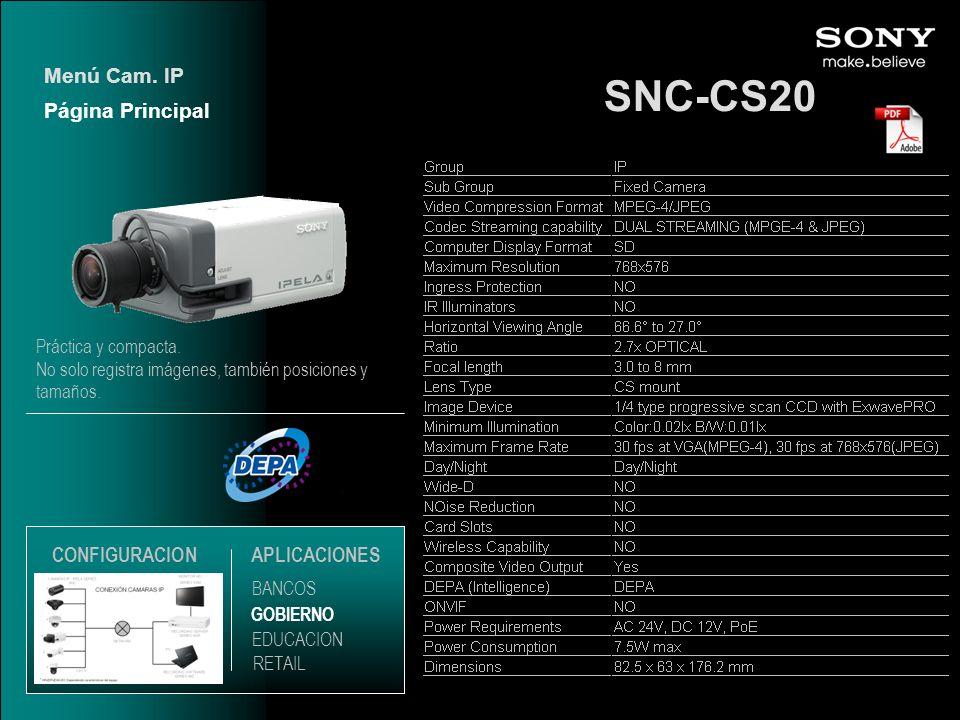 SNC-CS20 Página Principal Menú Cam. IP EDUCACION GOBIERNO RETAIL APLICACIONES BANCOS CONFIGURACION Práctica y compacta. No solo registra imágenes, tam