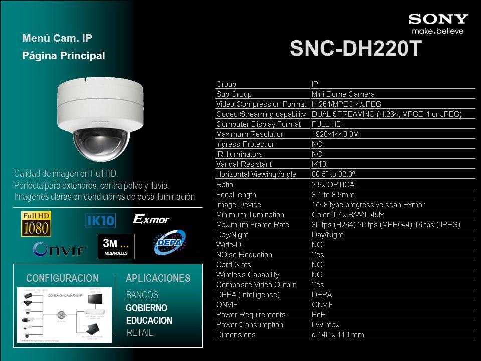 SNC-DH220T 3 M … MEGAPIXELES E xmor Página Principal Menú Cam. IP EDUCACION GOBIERNO RETAIL APLICACIONES BANCOS CONFIGURACION Calidad de imagen en Ful