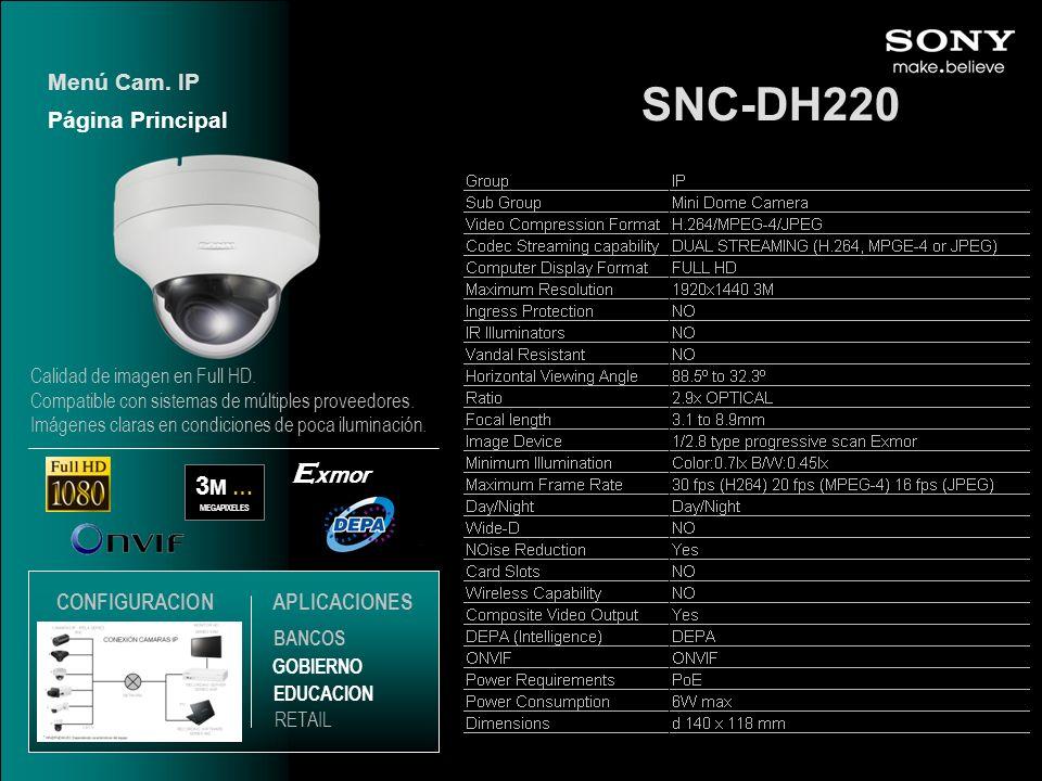 SNC-DH220 3 M … MEGAPIXELES E xmor Página Principal Menú Cam. IP EDUCACION GOBIERNO RETAIL APLICACIONES BANCOS CONFIGURACION Calidad de imagen en Full