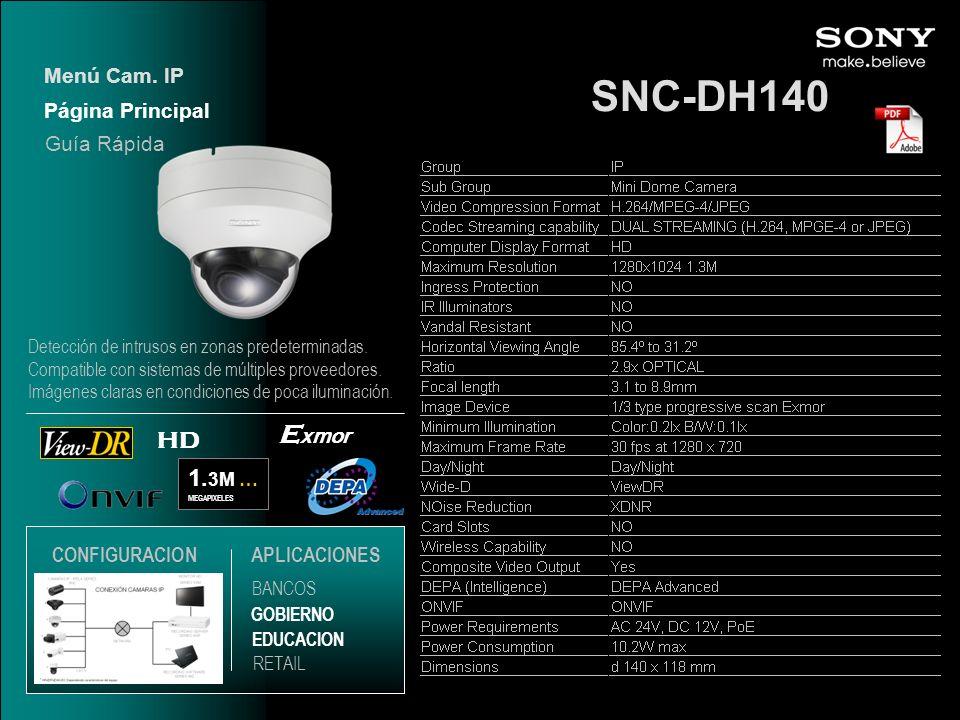 SNC-DH140 1. 3M … MEGAPIXELES HD E xmor Página Principal Menú Cam. IP EDUCACION GOBIERNO RETAIL APLICACIONES BANCOS Guía Rápida CONFIGURACION Detecció