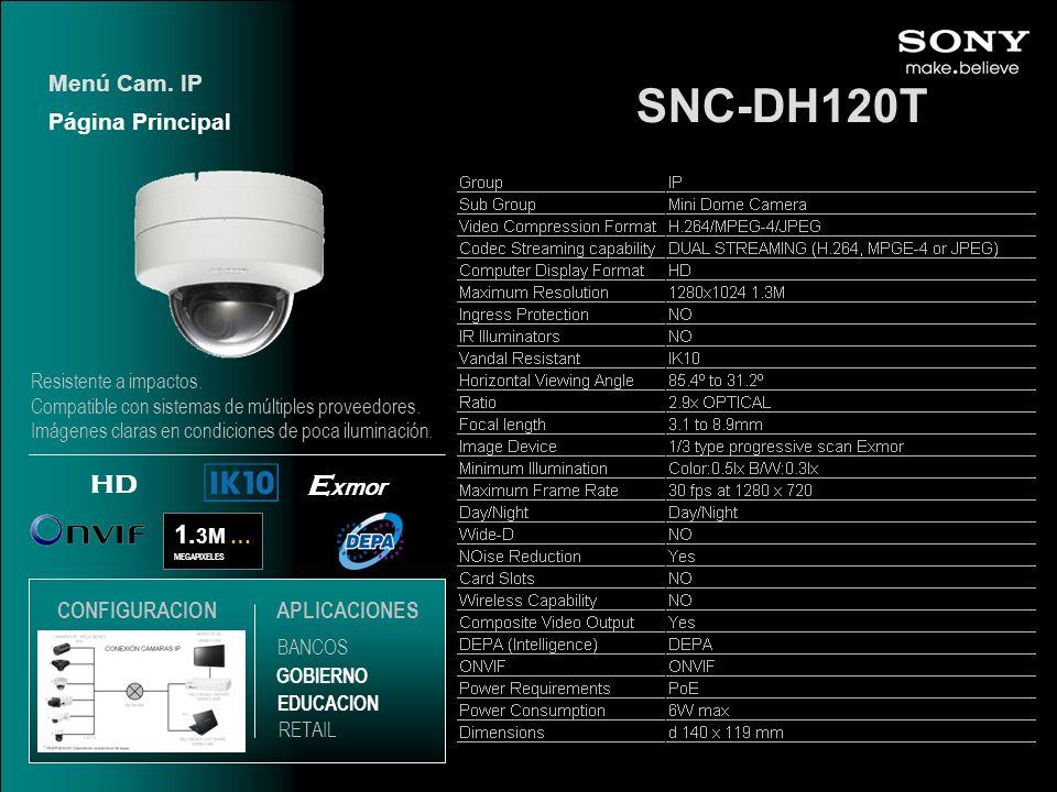 SNC-DH120T 1. 3M … MEGAPIXELES E xmor HD Página Principal Menú Cam. IP EDUCACION GOBIERNO RETAIL APLICACIONES BANCOS CONFIGURACION Resistente a impact