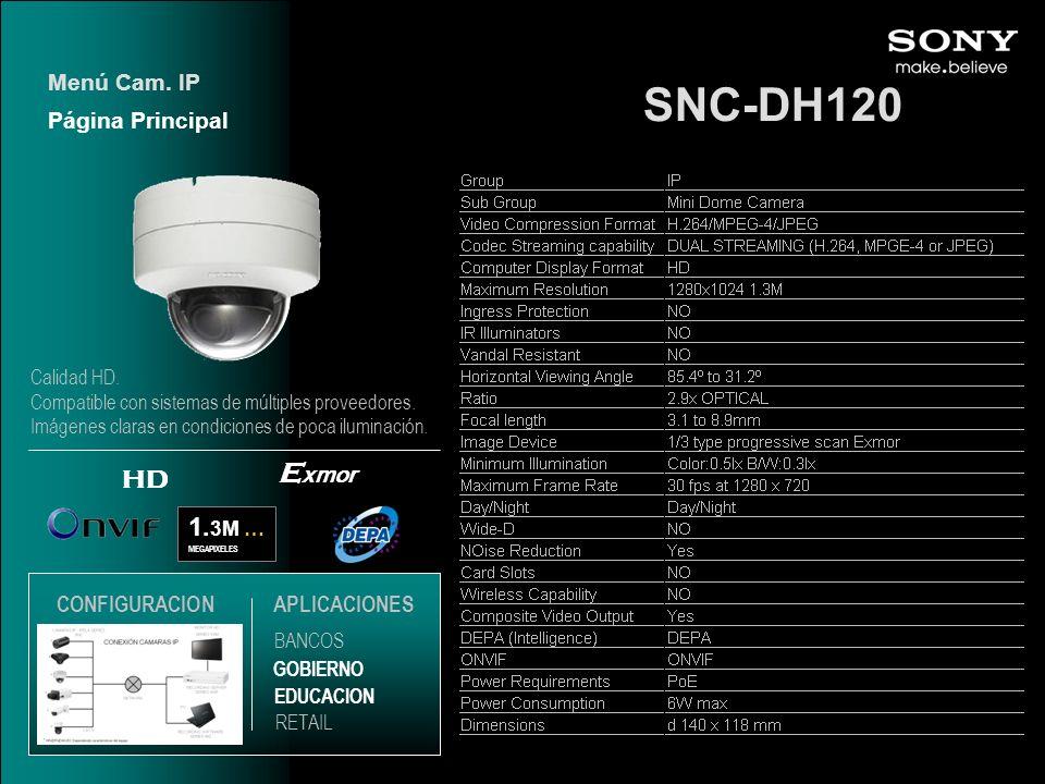 SNC-DH120 1. 3M … MEGAPIXELES E xmor HD Página Principal Menú Cam. IP EDUCACION GOBIERNO RETAIL APLICACIONES BANCOS CONFIGURACION Calidad HD. Compatib