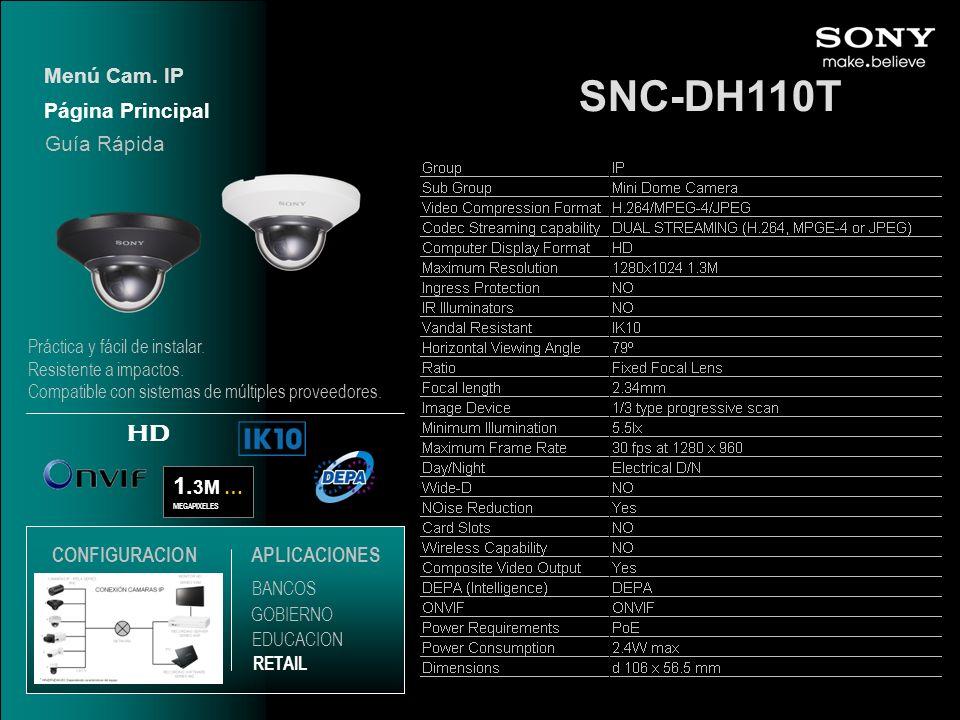 SNC-DH110T 1. 3M … MEGAPIXELES HD Página Principal Menú Cam. IP EDUCACION GOBIERNO RETAIL APLICACIONES BANCOS Guía Rápida CONFIGURACION Práctica y fác