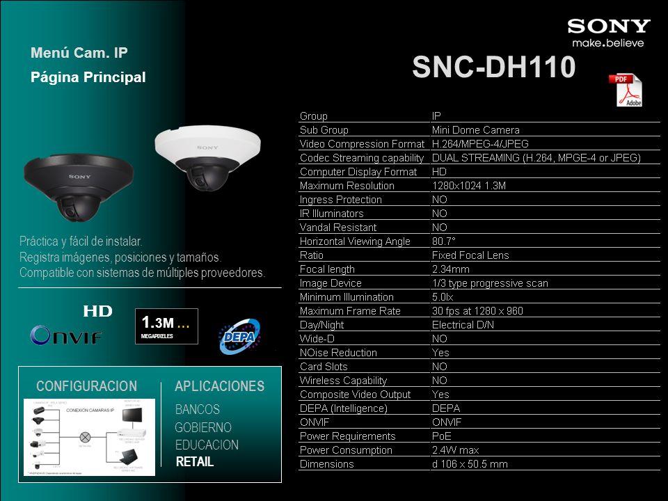 SNC-DH110 1. 3M … MEGAPIXELES HD Página Principal Menú Cam. IP EDUCACION GOBIERNO RETAIL APLICACIONES BANCOS CONFIGURACION Práctica y fácil de instala
