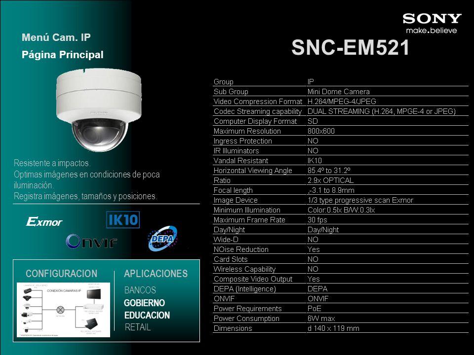 SNC-EM521 E xmor Página Principal Menú Cam. IP EDUCACION GOBIERNO RETAIL APLICACIONES BANCOS CONFIGURACION Resistente a impactos. Optimas imágenes en