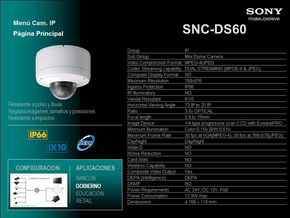 SNC-DS60 Página Principal Menú Cam. IP EDUCACION GOBIERNO RETAIL APLICACIONES BANCOS CONFIGURACION Resistente a polvo y lluvia. Registra imágenes, tam