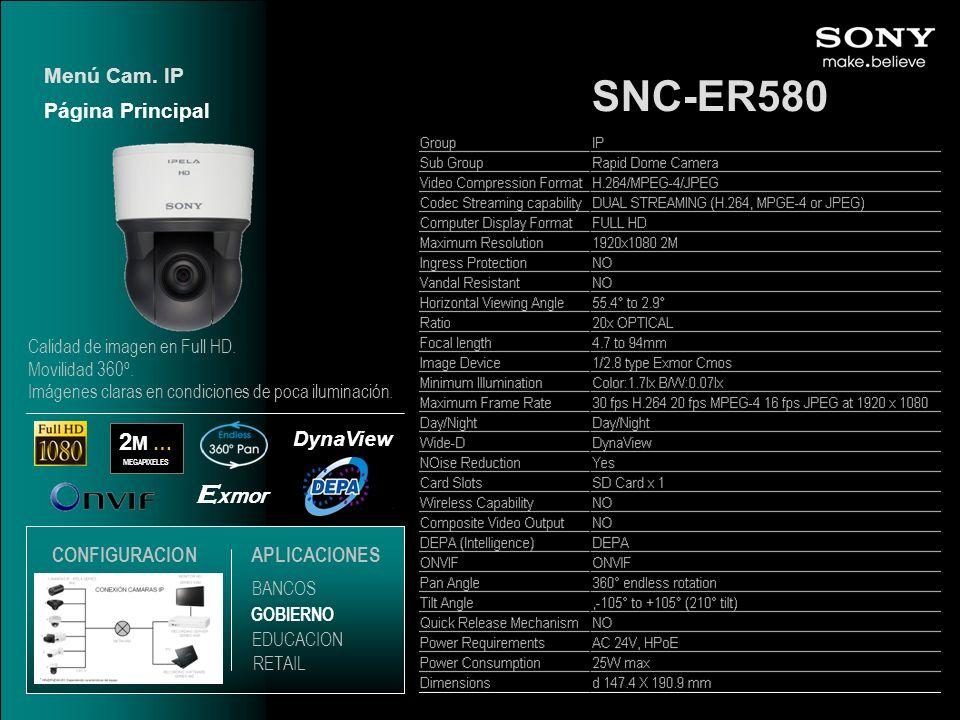 SNC-ER580 E xmor DynaView 2 M … MEGAPIXELES Página Principal Menú Cam. IP EDUCACION GOBIERNO RETAIL APLICACIONES BANCOS CONFIGURACION Calidad de image