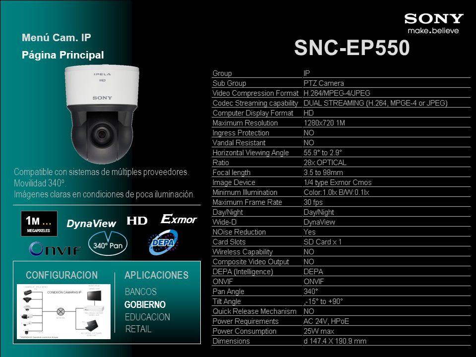 SNC-EP550 1 M … MEGAPIXELES E xmor DynaView HD Página Principal Menú Cam. IP EDUCACION GOBIERNO RETAIL APLICACIONES BANCOS CONFIGURACION Compatible co