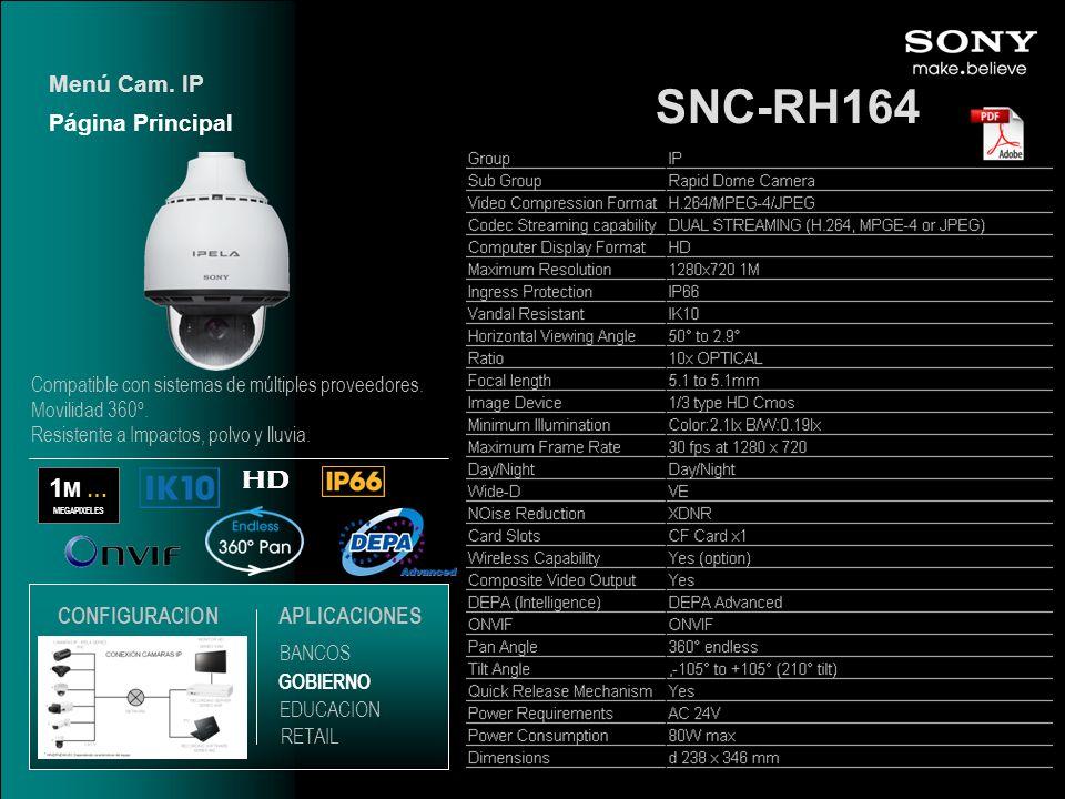 SNC-RH164 1 M … MEGAPIXELES HD Página Principal Menú Cam. IP EDUCACION GOBIERNO RETAIL APLICACIONES BANCOS CONFIGURACION Compatible con sistemas de mú