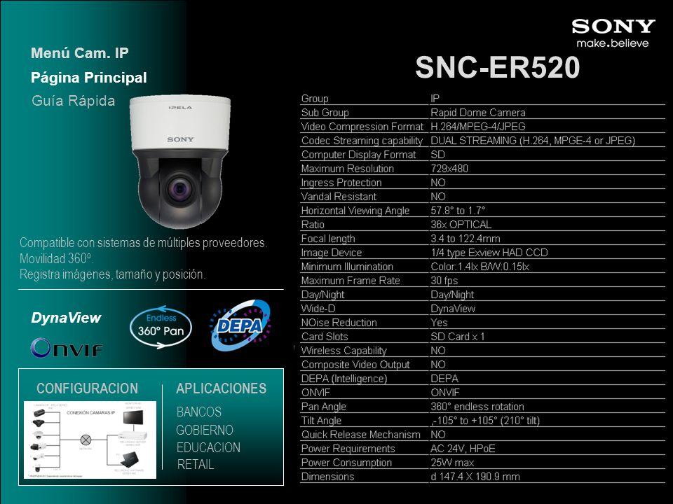 SNC-ER520 DynaView Página Principal Menú Cam. IP EDUCACION GOBIERNO RETAIL APLICACIONES BANCOS Guía Rápida CONFIGURACION Compatible con sistemas de mú