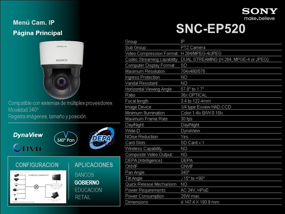 SNC-EP520 DynaView Página Principal Menú Cam. IP EDUCACION GOBIERNO RETAIL APLICACIONES BANCOS Compatible con sistemas de múltiples proveedores. Movil